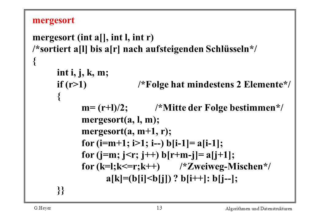 mergesort mergesort (int a[], int l, int r) /*sortiert a[l] bis a[r] nach aufsteigenden Schlüsseln*/